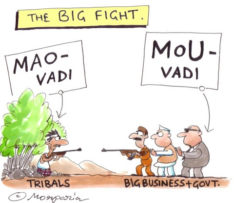 The Maoists-Naxals are fighting the Government for rights to extract from the adivasi. The adivasis have a choice. Pay protection money to the Government or to Maoists-Naxals. (Cartoon by Morparia; courtesy - development-dialogues.blogspot.com). Click for larger image.