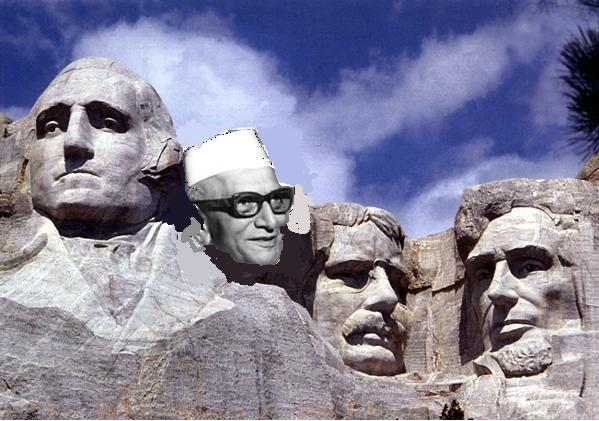 George Bush (satire - http://goo.gl/cpPBK ) had promised that Morarjee Desai would be on Mount Rushmore.