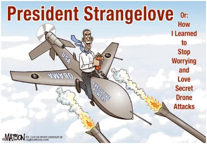 While Obama promised one thing, he did another. No different from other US President. |  Cartoon titled President Strangelove By RJ Matson, The St. Louis Post Dispatch - on 4/10/2012 12:00:00 AM; source & courtesy - cagle.com